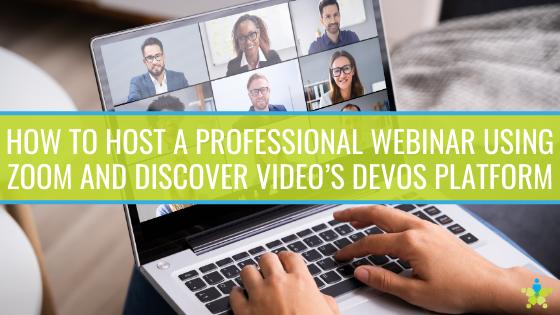 How To Host A Professional Webinar Using Zoom and Discover Video's DEVOS Platform